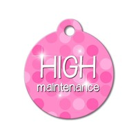 High Maintenance - Funny Pet Tag