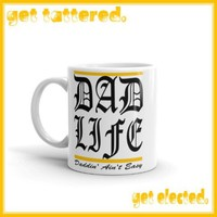 DAD LIFE...Daddin' Ain't Easy...seize your day by the balls...  full color dishwasher safe printed ceramic mug with attitude