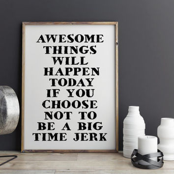 "Awesome Things Will Happen Today Digital Print ""Big Time Jerk"" Typography Poster Modern Decor Funny Wall Art For Men Funy Wall Art Print art"