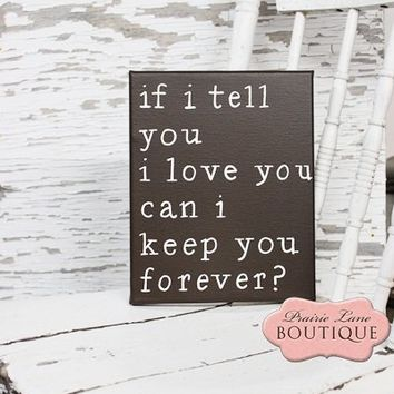 if i tell you i love you can i keep you forever?