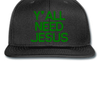 Y ALL NEED JESUS EMBROIDERY HAT - Snapback Hat