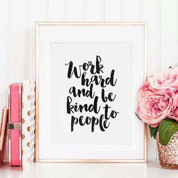 PRINTABLE Art, Work Hard And Be Kind To People, Office Sign, Office Wall Art,Home Office Desk,Motivational Poster,Inspirational Quote,Quotes