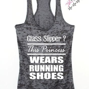 Glass Slipper? This Princess Wears Running Shoes, Funny running tank for women