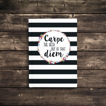 Carpe The Heck Out Of That Diem - 5x7 Writing Journal, cute custom notebook, personalized gift, hardbound journal, blank or lined pages