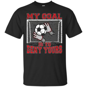 My Goal Is To Deny Yours Cute Soccer Goalie Keeper T-Shirt Hoodie
