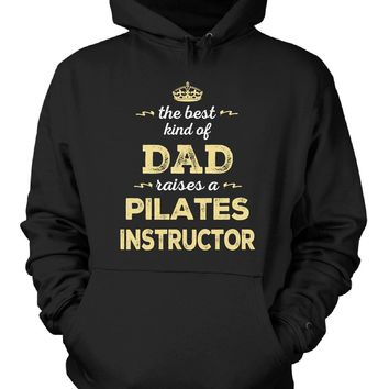 The Best Kind Of Dad Raises A Pilates Instructor - Hoodie