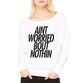 Ain't worried bout nothin WOMEN'S FLOWY LONG SLEEVE OFF SHOULDER TEE