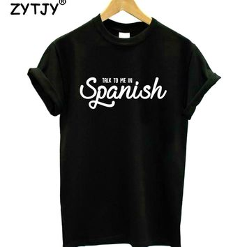 Talk to me in Spanish Letters Print Women tshirt Casual Cotton Hipster Funny t shirt For Girl Top Tee Tumblr Drop Ship BA-145
