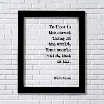 Oscar Wilde - To live is the rarest thing in the world. Most people exist that is all Floating Quote