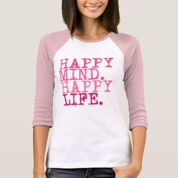 HAPPY MIND. HAPPY LIFE. Fun quote - T-shirt
