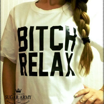 Bitch relax shirt, instagram shirt, bitch shirt, teen shirt, teen clothing, instagram t-shirt, 100% cotton t-shirt, Unisex shirt
