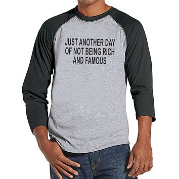 Another Day Not Rich and Famous - Mens Grey Raglan T-shirt - Humorous Gift for Him - Funny Gift for Friend - Sarcastic Shirt - Sarcasm Shirt