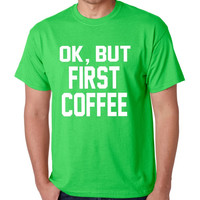 But first Coffee Mens T-Shirts