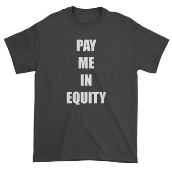 Pay Me In Equity Mens T-shirt