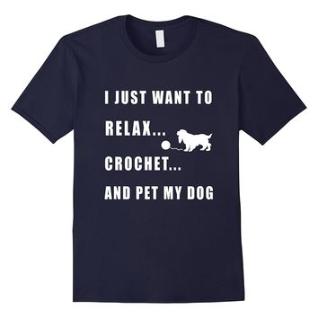 Crochet And Pet My Dog - Funny Crocheting Gifts T Shirt