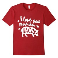 I Love You More Than Bacon Funny Shirt Gift For Foodie