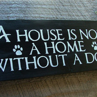 A House is Not a Home Without a Dog. - Wooden Sign - Reclaimed Wood MTO