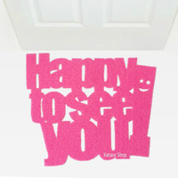 "Door mat ""Happy to see you!"" with a smile. Personalized doormat. Cool rug"