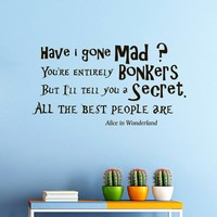 Wall Vinyl Decal Quote Sticker Home Decor Art Mural Have I gone mad Alice in Wonderland Z310
