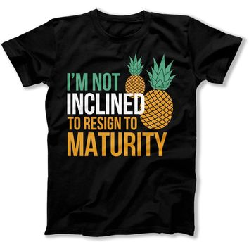 I'm Not Inclined To Resign To Maturity - T Shirt