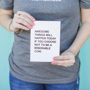 Awesome Things Will Happen If You Choose Not To Be A Miserable Cow Foil Art Print