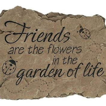 Friends Are the Flowers in the Garden of Life Inspirational Stepping Stone and Wall Plaque