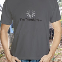 Thingking Tshirt Loading Tshirt  Buffering Tshirt Smart Tshirt Stupid Tshirt Connection Tshirt Respond  Tshirt  Funny Quote Tshirt
