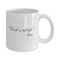 """That's What"" - She Funny Mug"
