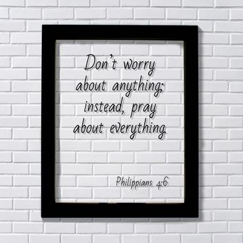 Philippians 4:6 - Don't worry about anything; instead, pray about everything - Bible Verse - Prayer