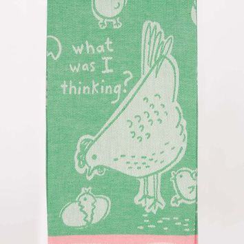 What Was I Thinking Dish Towel