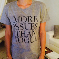 More issues than vogue t-shirts for women tshirts shirts gifts fangirls girls tumblr funny teens teenagers fashion style bestfriends blogger