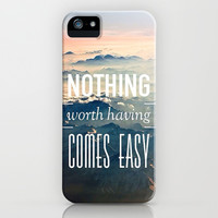Nothing Worth Having Comes Easy iPhone & iPod Case by Pink Berry Pattern
