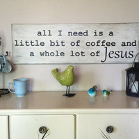 All I need is a little bit of coffee and a whole lot of Jesus wood sign, distressed aged sign, black and white, rustic, fixer upper