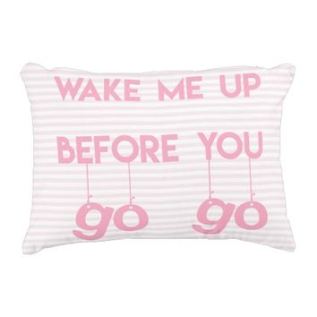 Wake me up before you go go- Funny Quote Pillow