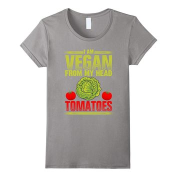 I Am Vegan From My Head Tomatoes - Funny Vegan T-Shirt