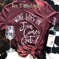 Wine Goes in Fun Comes Out Tee