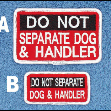 Do Not Separate Dog And Handler Service Dog Patch Sizes Large 2.5x4 Small 1.5x3 Danny & LuAnns Embroidery