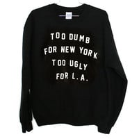 Dumb & Ugly Sweatshirt (Select Size)