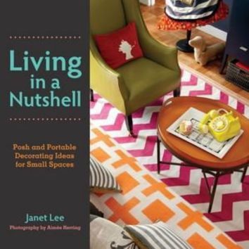 BARNES & NOBLE | Living in a Nutshell: Posh and Portable Decorating Ideas for Small Spaces by Janet Lee, HarperCollins Publishers | NOOK Book (eBook), Hardcover