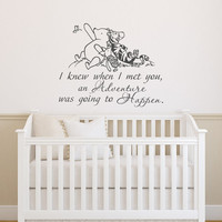 Winnie The Pooh Wall Decal Quote I Knew When I Met You An Adventure Was Going To Happen- Classic Pooh, Piglet, Tigger Wall Decal Kids 113
