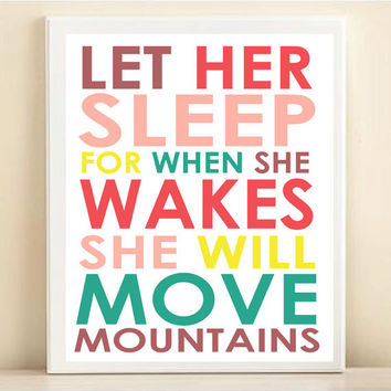 "Nursery Art Print Baby Typography ""Let Her Sleep For When She Wakes She Will Move Mountains"" 8x10"