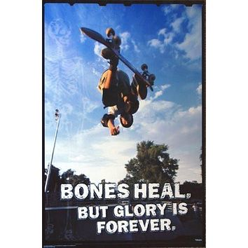 SKATEBOARD POSTER Bones Heal but Glory is Forever 24x36