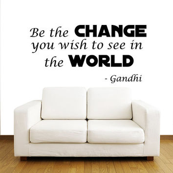 Be the change you wish to see in the world - Gandhi - Wall Decals Quotes - Wall Vinyl Decal - Wall Home Decor - Housewares Vinyl Quote V911