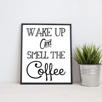 Wake up and smell the coffee, 8x10 digital print, black and white, instant printable poster, typography download wall art modern, home decor