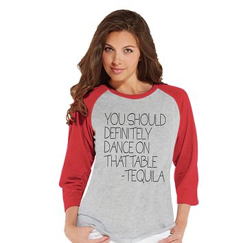 Tequila Shirt - Dance On The Table - Funny Drinking Shirt - Womens Red Raglan T-shirt - Humorous Gift for Her - Drinking Gift for Friend