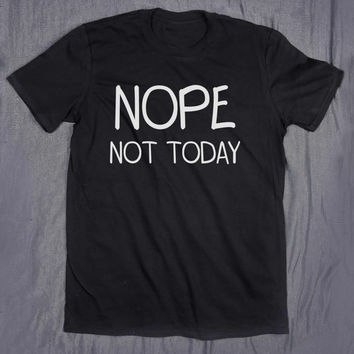 Funny Sarcastic Shirt Nope Not Today Slogan Tee Sarcasm Tumblr Top T-shirt