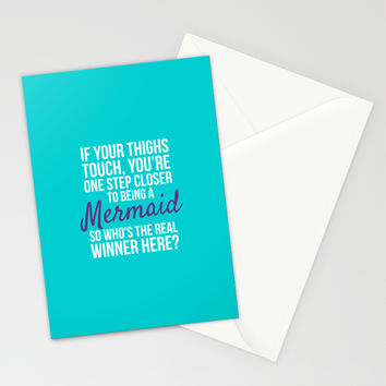 IF YOUR THIGHS TOUCH, YOU'RE ONE STEP CLOSER TO BEING A MERMAID, SO WHO'S THE REAL WINNER HERE? Stationery Cards by CreativeAngel