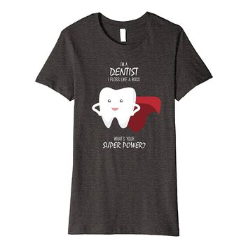 I'm A Dentist I Floss Like A Boss Dental Hygienist T Shirt