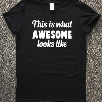 this is what awesome looks like, funny tee, funny tshirt, funny shirt, graphic tee, T-shirt unisex, men and women