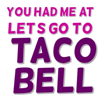 You Had Me At Let's Go To Taco Bell T Shirt